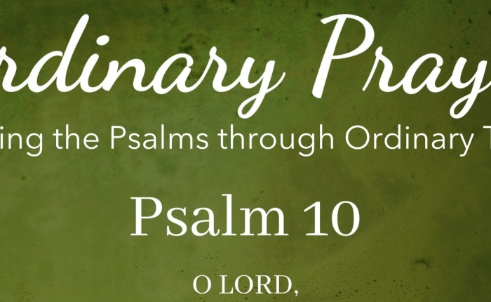 Ordinary Prayer: Psalm 10