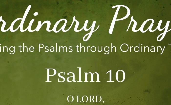 Ordinary Prayer: Psalm10