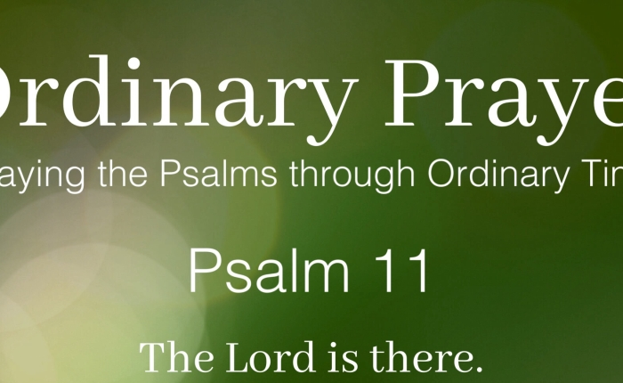 Ordinary Prayer: Psalm 11